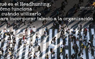 Qué es el headhunting, cómo funciona y cuándo utilizarlo para incorporar talento a la organización