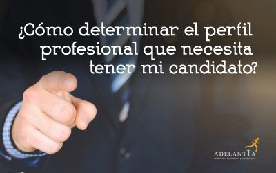 ¿Cómo determinar el perfil profesional que necesita tener mi candidato?
