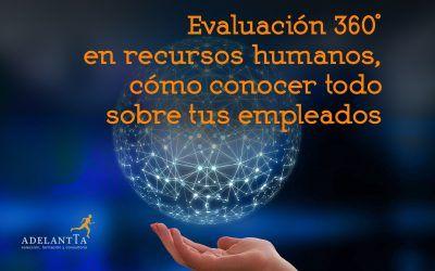Evaluación 360º en recursos humanos, cómo conocer todo sobre tus empleados