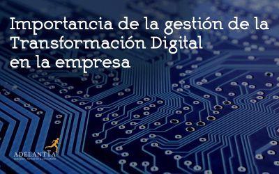 Importancia de la gestión de la transformación digital en la empresa