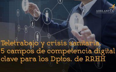 Teletrabajo y crisis sanitaria. 5 campos de competencia digital clave para los Departamentos de RRHH