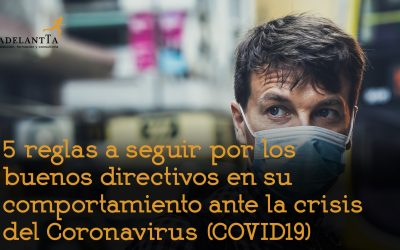 5 reglas a seguir por los buenos directivos en su comportamiento ante la crisis del Coronavirus (COVID19)